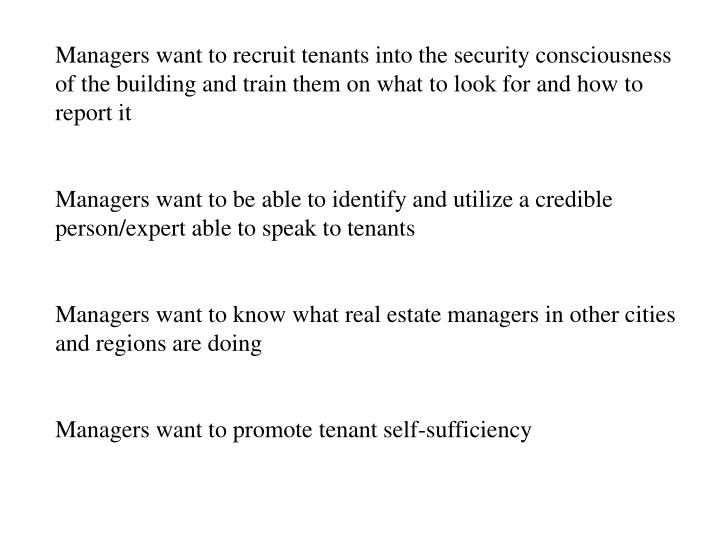Managers want to recruit tenants into the security consciousness of the building and train them on what to look for and how to report it