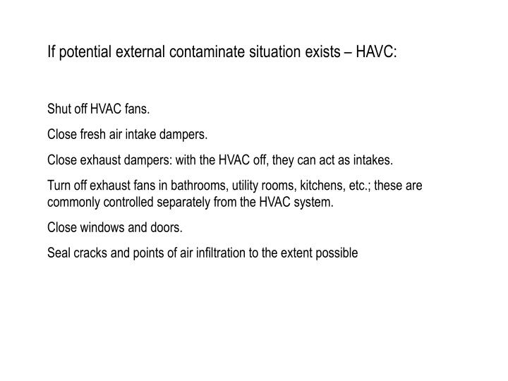 If potential external contaminate situation exists – HAVC: