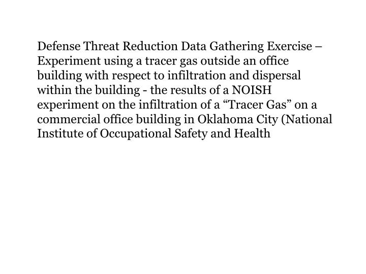 "Defense Threat Reduction Data Gathering Exercise – Experiment using a tracer gas outside an office building with respect to infiltration and dispersal within the building - the results of a NOISH experiment on the infiltration of a ""Tracer Gas"" on a commercial office building in Oklahoma City (National Institute of Occupational Safety and Health"