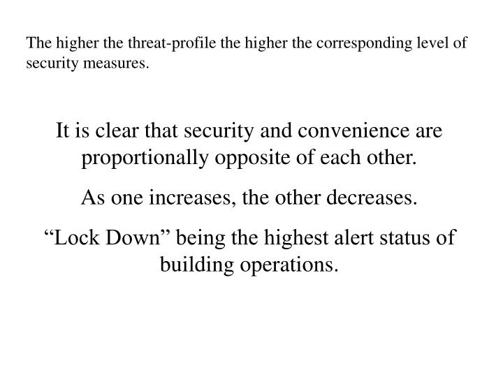 The higher the threat-profile the higher the corresponding level of security measures.
