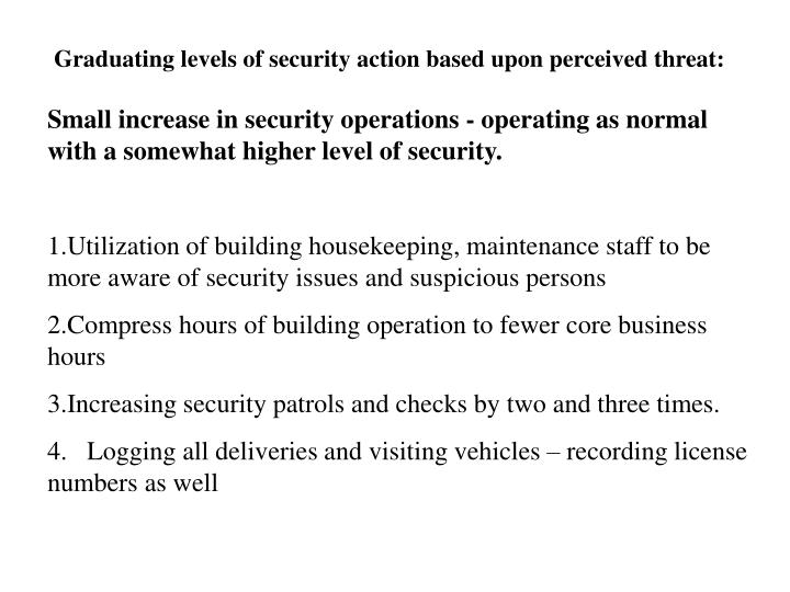 Graduating levels of security action based upon perceived threat:
