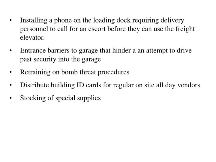Installing a phone on the loading dock requiring delivery personnel to call for an escort before they can use the freight elevator.