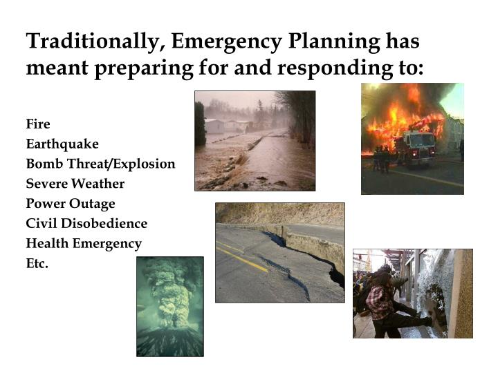 Traditionally, Emergency Planning has meant preparing for and responding to: