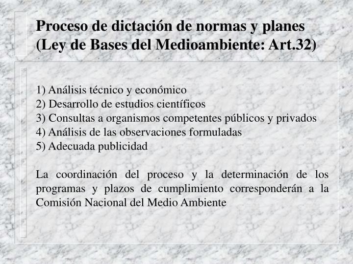 Proceso de dictación de normas y planes (Ley de Bases del Medioambiente: Art.32)