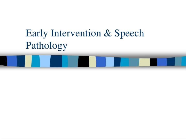 Early Intervention & Speech Pathology
