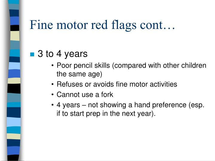 Fine motor red flags cont…