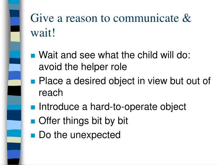 Give a reason to communicate & wait!