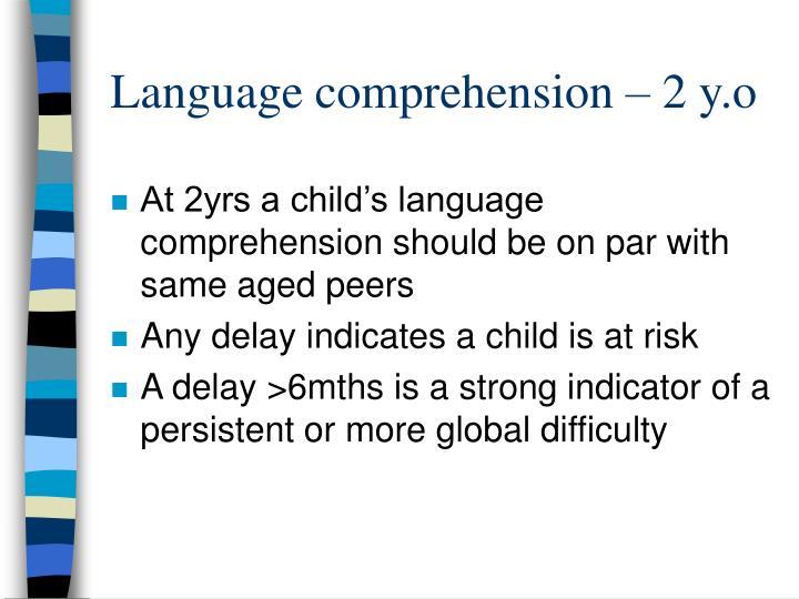 Language comprehension – 2 y.o