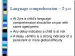 language comprehension 2 y o