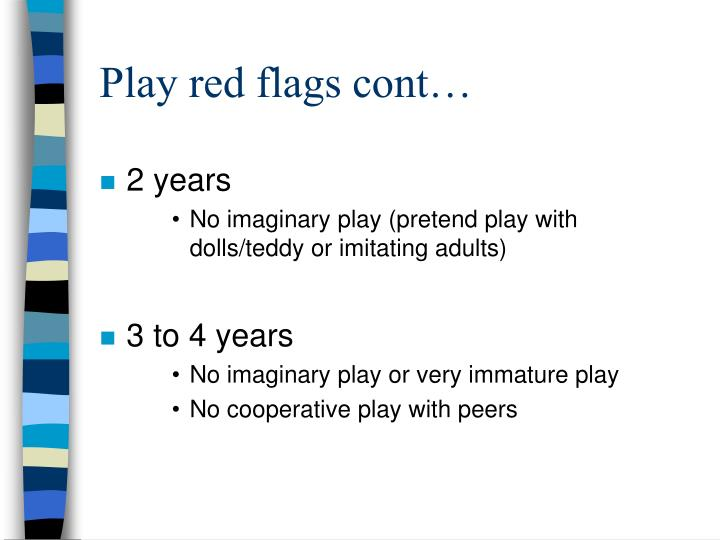 Play red flags cont…