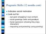 pragmatic skills 12 months cont