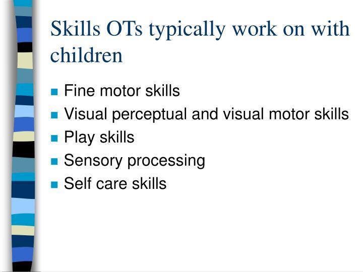 Skills OTs typically work on with children