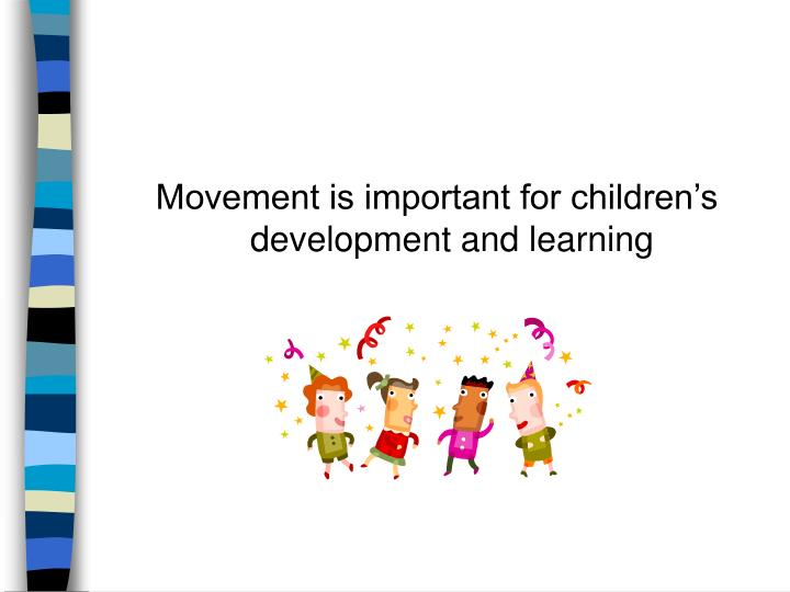 Movement is important for children's development and learning