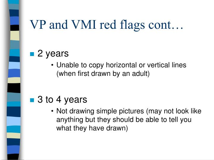 VP and VMI red flags cont…