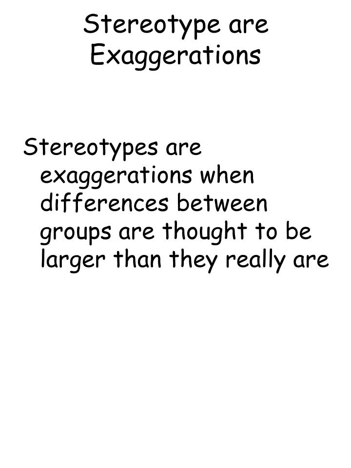 Stereotype are Exaggerations
