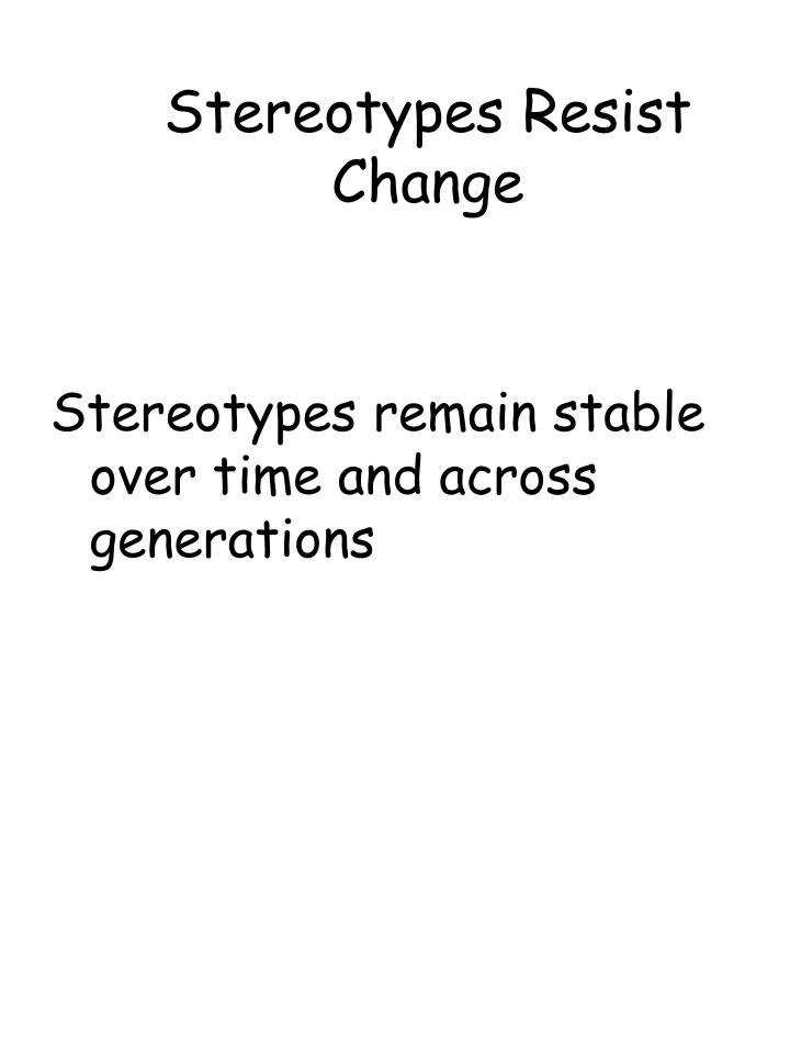 Stereotypes Resist Change