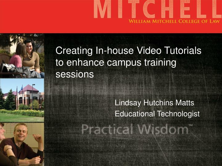 Creating in house video tutorials to enhance campus training sessions