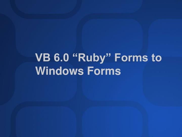 "VB 6.0 ""Ruby"" Forms to"