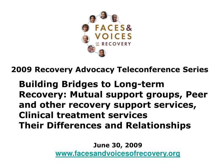 Building Bridges to Long-term Recovery: Mutual support groups, Peer and other recovery support services, Clinical treatment services