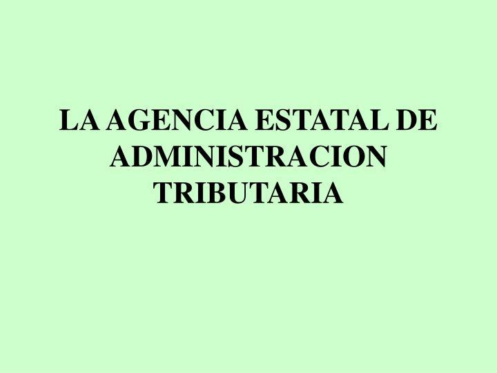 LA AGENCIA ESTATAL DE ADMINISTRACION TRIBUTARIA