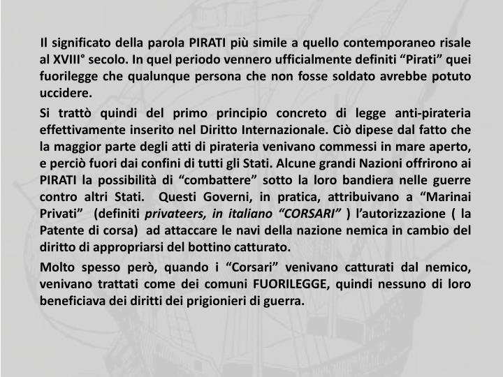"""Il significato della parola PIRATI più simile a quello contemporaneo risale al XVIII° secolo. In quel periodo vennero ufficialmente definiti """"Pirati"""" quei fuorilegge che qualunque persona che non fosse soldato avrebbe potuto uccidere."""