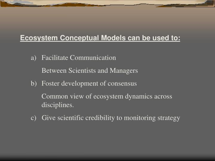 Ecosystem Conceptual Models can be used to: