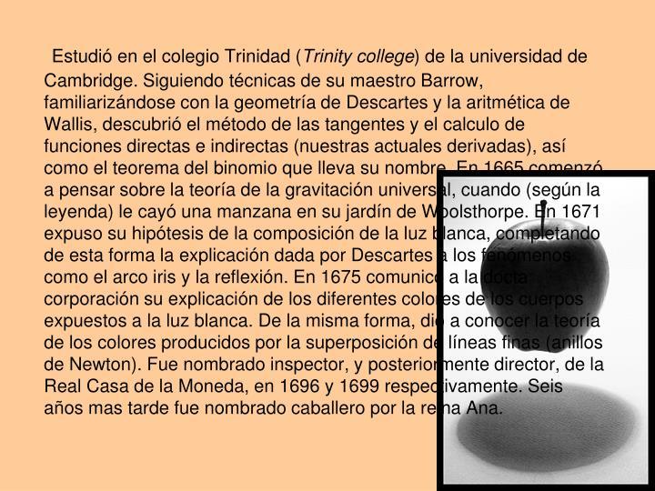 Estudió en el colegio Trinidad (