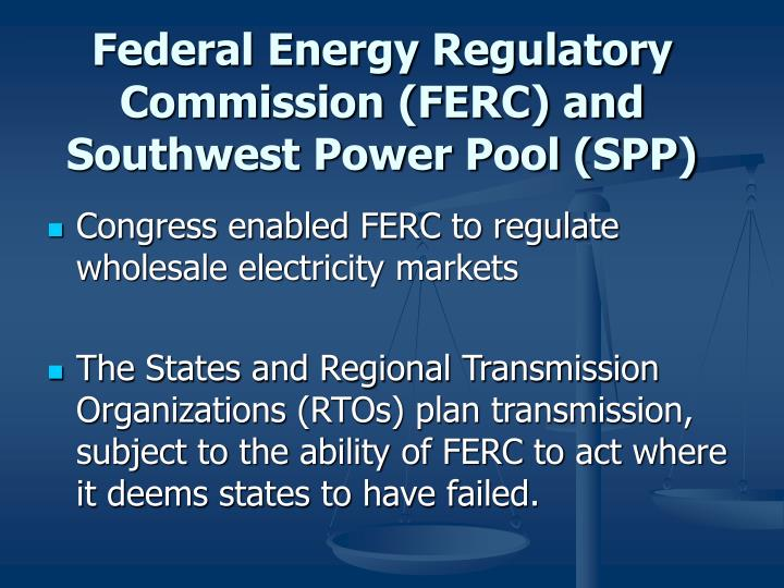 Federal Energy Regulatory Commission (FERC) and Southwest Power Pool (SPP)