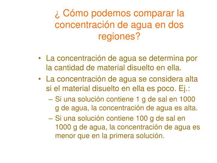 ¿ Cómo podemos comparar la concentración de agua en dos regiones?