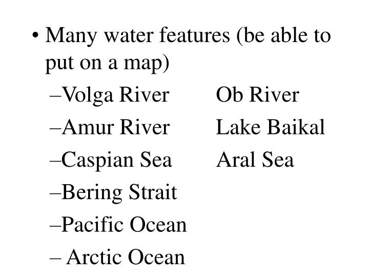 Many water features (be able to put on a map)