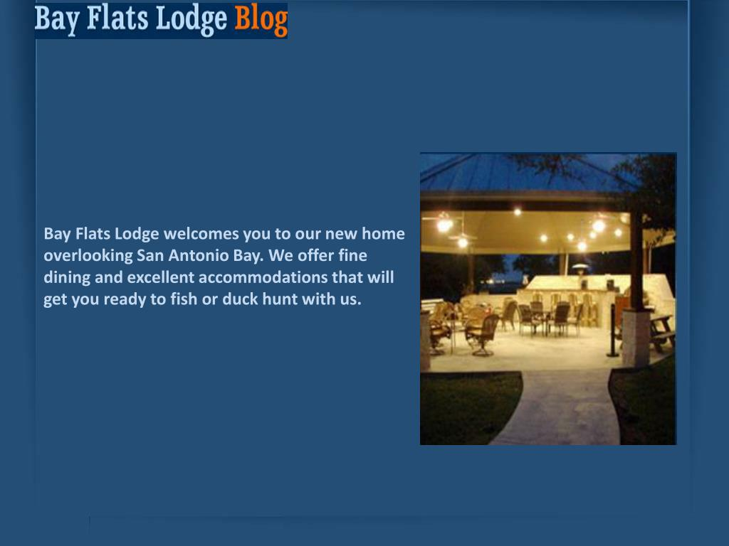 Bay Flats Lodge welcomes you to our new home overlooking San Antonio Bay. We offer fine dining and excellent accommodations that will get you ready to fish or duck hunt with us.