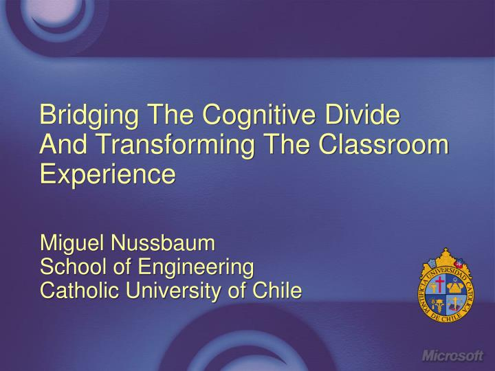 Bridging the cognitive divide and transforming the classroom experience