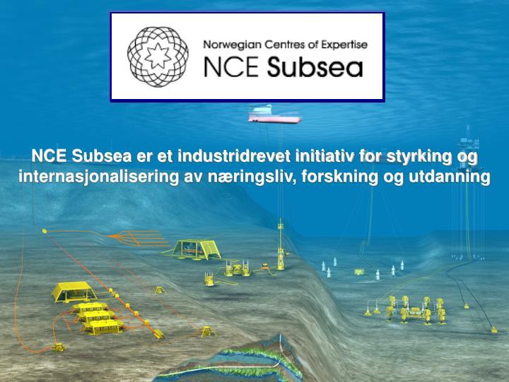 NCE Subsea er et industridrevet initiativ for styrking og internasjonalisering av næringsliv, forskning og utdanning