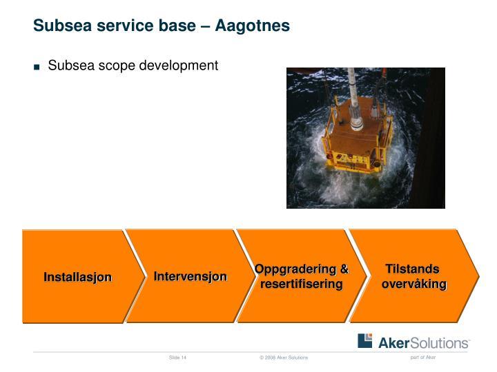 Subsea service base – Aagotnes