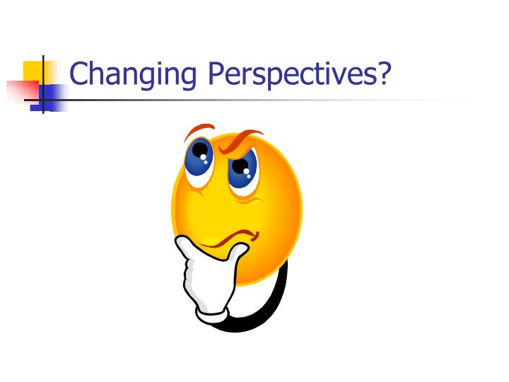 Changing Perspectives?