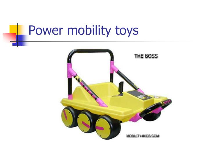 Power mobility toys