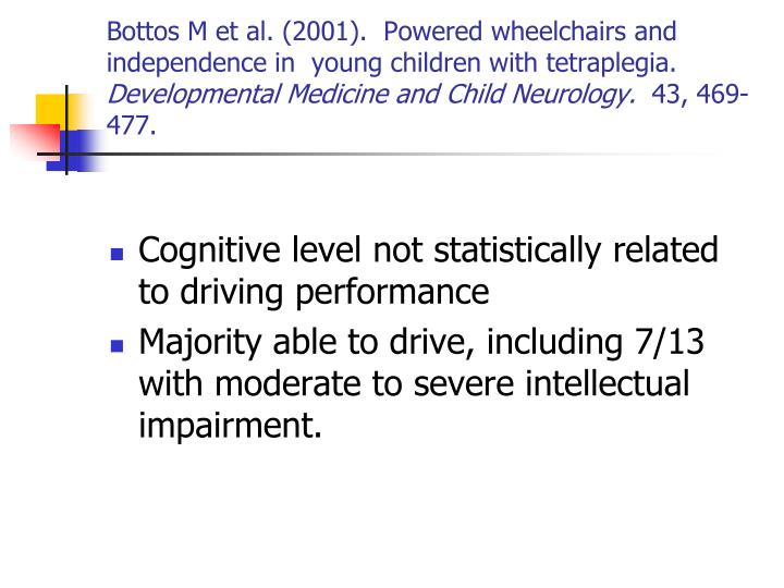 Bottos M et al. (2001).  Powered wheelchairs and independence in  young children with tetraplegia.
