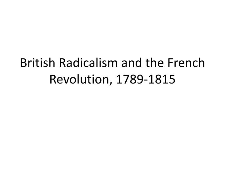 British radicalism and the french revolution 1789 1815