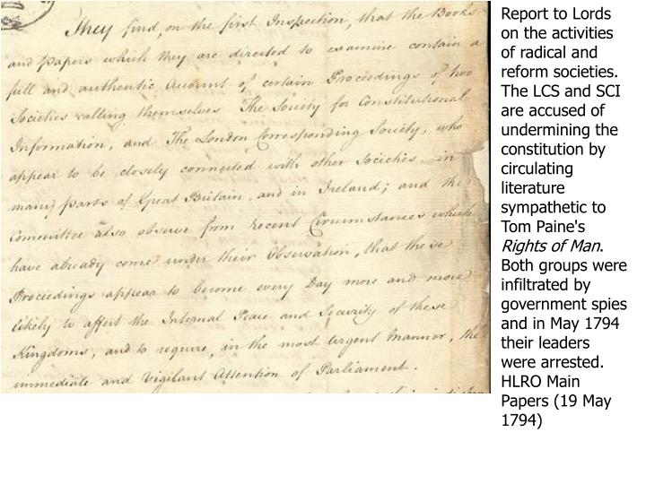 Report to Lords on the activities of radical and reform societies. The LCS and SCI are accused of undermining the constitution by circulating literature sympathetic to Tom Paine's