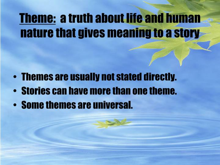 Theme a truth about life and human nature that gives meaning to a story