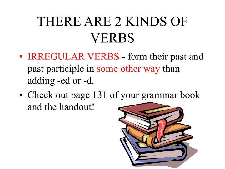 THERE ARE 2 KINDS OF VERBS