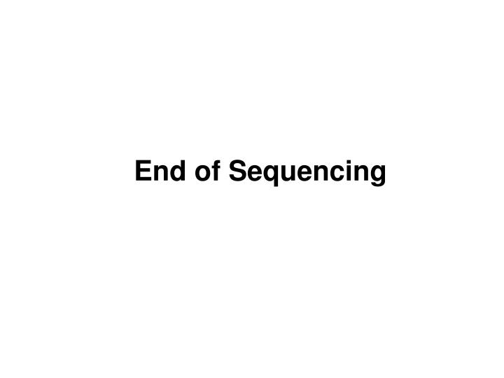End of Sequencing