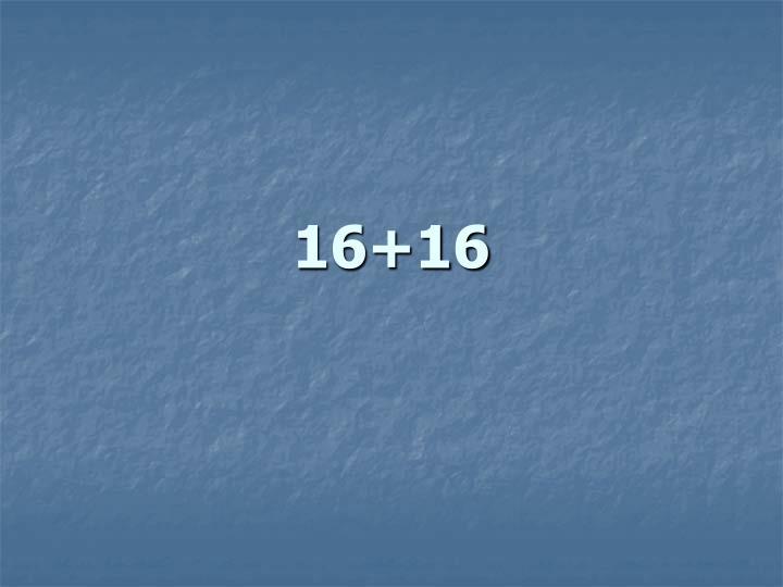 16+16