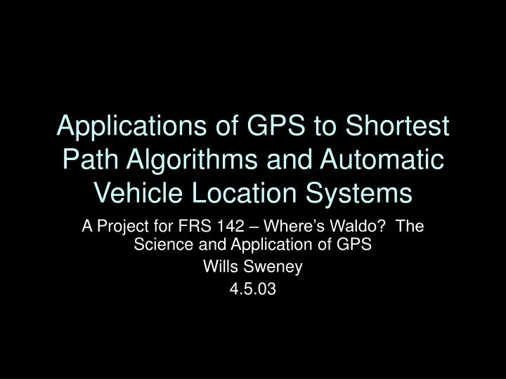 applications of gps to shortest path algorithms and automatic vehicle location systems