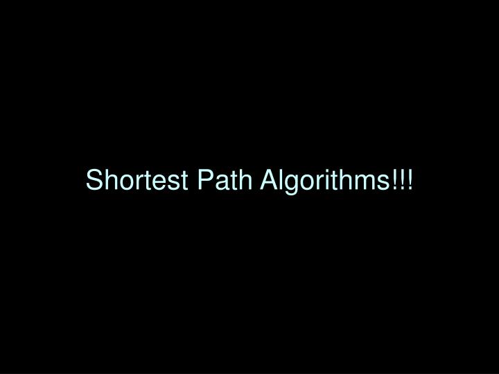 Shortest Path Algorithms!!!
