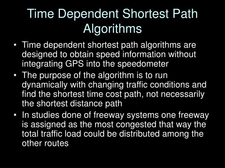 Time Dependent Shortest Path Algorithms