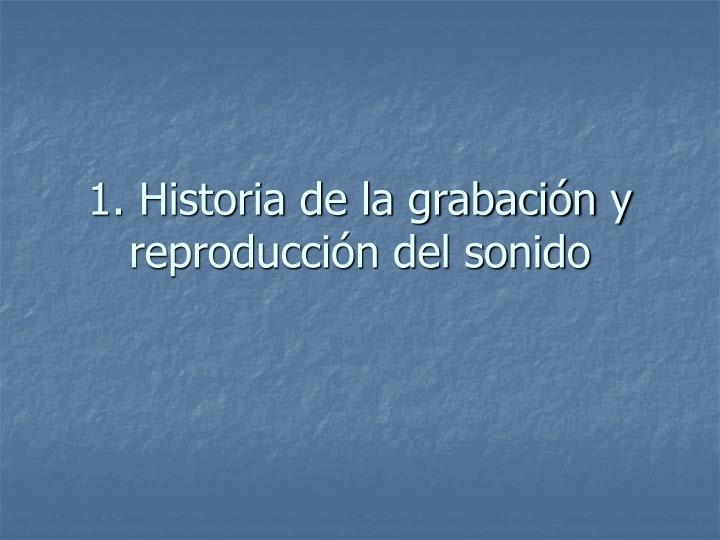 1. Historia de la grabación y reproducción del sonido