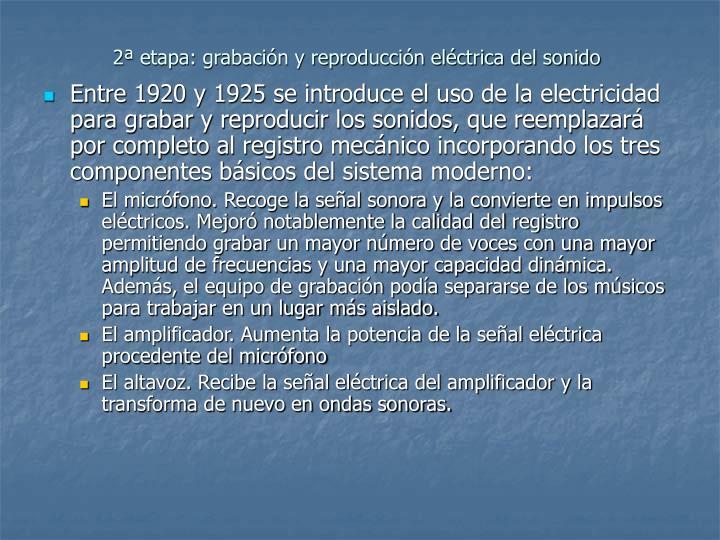 2ª etapa: grabación y reproducción eléctrica del sonido