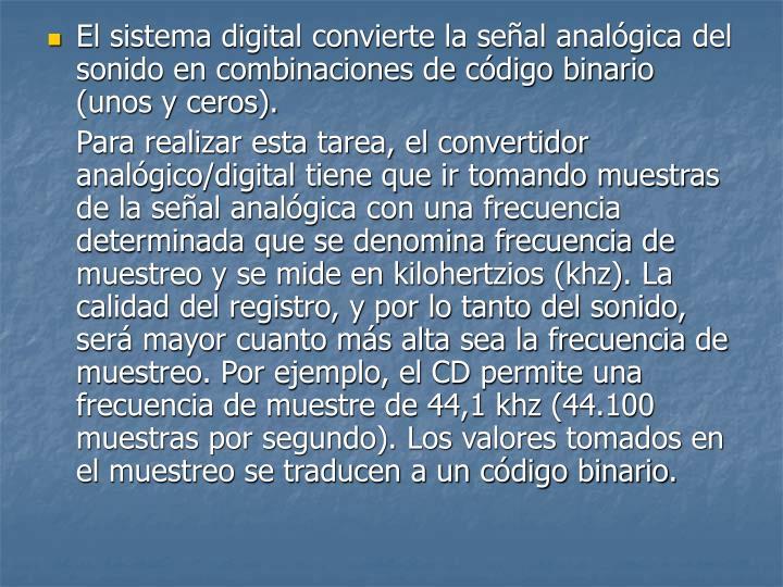 El sistema digital convierte la señal analógica del sonido en combinaciones de código binario (unos y ceros).