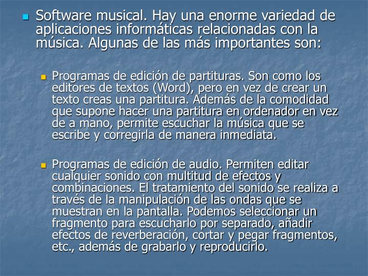 Software musical. Hay una enorme variedad de aplicaciones informáticas relacionadas con la música. Algunas de las más importantes son: